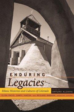 Enduring Legacies: Ethnic Histories and Cultures of Colorado - Herausgeber: Facio, Elisa Rabaka, Reiland Maeda, Daryl J.
