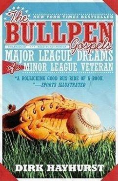 The Bullpen Gospels: Major League Dreams of a Minor League Veteran - Hayhurst, Dirk