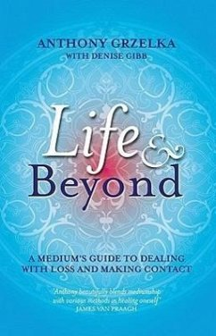 Life & Beyond: A Medium's Guide to Dealing with Loss and Making Contact - Grzelka, Anthony Gibb, Denise