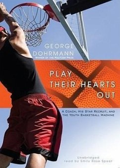 Play Their Hearts Out: A Coach, His Star Recruit, and the Youth Basketball Machine - Dohrmann, George