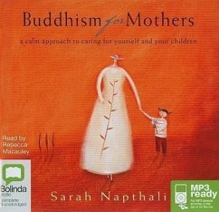 Buddhism for Mothers: A Calm Approach for Caring for Yourself and Your Children - Napthali, Sarah