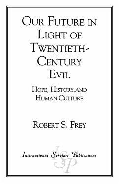 Our Future in Light of Twentieth-Century Evil - Frey, Robert Seitz