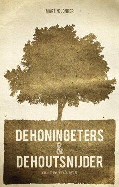 De honingeters & De houtsnijder / druk 1 - Jonker, Martine