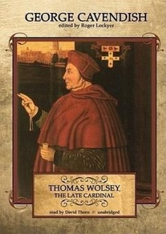 Thomas Wolsey, the Late Cardinal - Cavendish, George