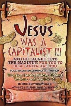 Jesus Was a Capitalist - Wells, Susie Wells III, David S.