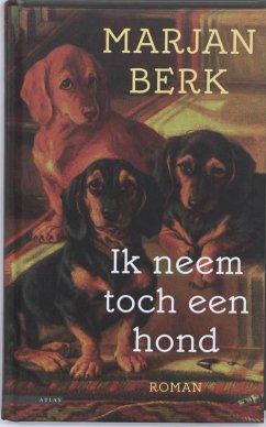 Ik neem toch een hond - Berk, Marjan