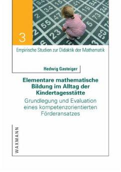 Elementare mathematische Bildung im Alltag der Kindertagesstätte - Gasteiger, Hedwig