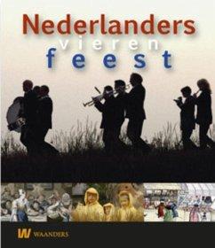 Nederlanders vieren feest - Herausgeber: Bruijn, Johan Strouken, Ineke Reijnders, Stijn Heijden, Cor van der Bruijn, Johan de