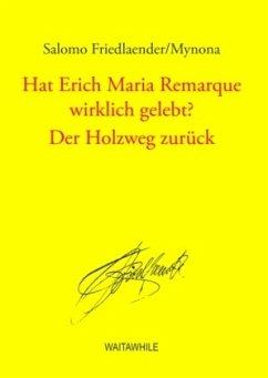 Hat Erich Maria Remarque wirklich gelebt? / Der Holzweg zurück - Friedlaender, Salomo