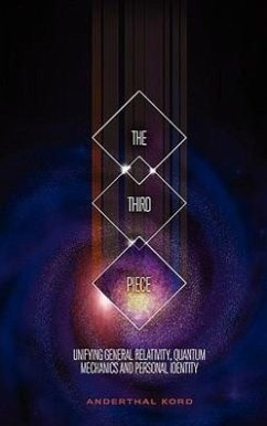 The Third Piece: Unifying General Relativity, Quantum Mechanics and Personal Identity - Kord, Anderthal