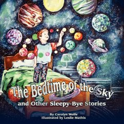 The Bedtime of the Sky and Other Sleepy-Bye Stories - Wolfe, Carolyn