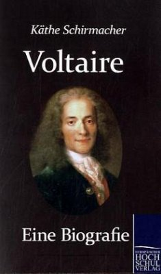 Voltaire. Eine Biografie - Schirmacher, Kaethe
