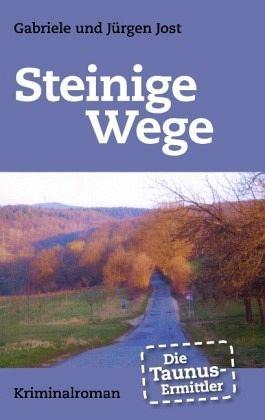 Die Taunus-Ermittler - Steinige Wege - Jost, Jürgen; Jost, Gabriele
