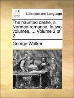 The haunted castle, a Norman romance. In two volumes. ... Volume 2 of 2 - Walker, George