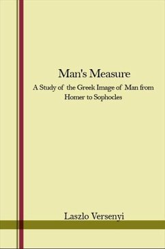 Man's Measure: A Study of the Greek Image of Man from Homer to Sophocles - Versenyi, Laszlo