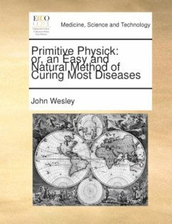 Primitive physick: or, an easy and natural method of curing most diseases. - Wesley, John