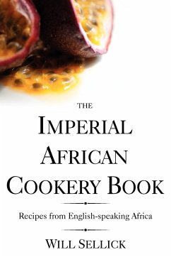 The Imperial African Cookery Book - Sellick, Will