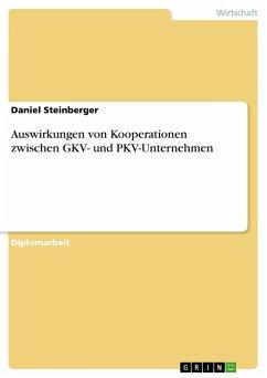 Auswirkungen von Kooperationen zwischen GKV- und PKV-Unternehmen - Steinberger, Daniel