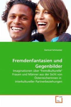 Fremdenfantasien und Gegenbilder - Schmutzer, Gertrud