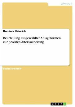 Beurteilung ausgewählter Anlageformen zur privaten Alterssicherung - Heinrich, Dominik