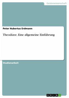 Theodizee. Eine allgemeine Einführung - Erdmann, Peter Hubertus