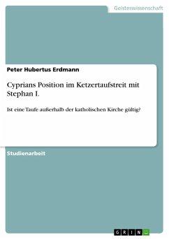 Cyprians Position im Ketzertaufstreit mit Stephan I. - Erdmann, Peter Hubertus