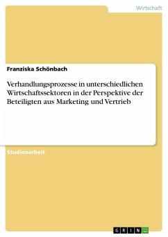 Verhandlungsprozesse in unterschiedlichen Wirtschaftssektoren in der Perspektive der Beteiligten aus Marketing und Vertrieb - Schönbach, Franziska