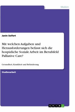 Mit welchen Aufgaben und Herausforderungen befasst sich die hospizliche Soziale Arbeit im Berufsfeld Palliative Care? - Seifert, Janin