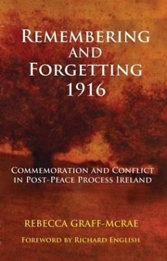 Remembering and Forgetting 1916: Commemoration and Conflict in Post-Peace Process Ireland - Graff-McRae, Rebecca