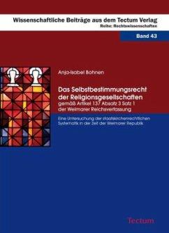 Das Selbstbestimmungsrecht der Religionsgesellschaften gemäß Artikel 137 Absatz 3 Satz 1 der Weimarer Reichsverfassung - Bohnen, Anja-Isabel