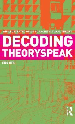 Decoding Theoryspeak: An Illustrated Guide to Architectural Theory - Ots, Enn