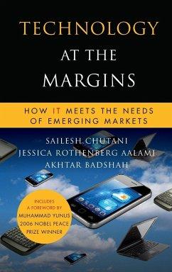 Technology at the Margins - Chutani, Sailesh; Rothenberg Aalami, Jessica; Badshah, Akhtar