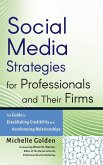 Social Media Strategies for Professionals and Their Firms: The Guide to Establishing Credibility and Accelerating Relationships