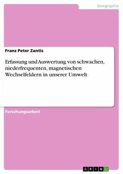 Erfassung und Auswertung von schwachen, niederfrequenten, magnetischen Wechselfeldern in unserer Umwelt - Zantis, Franz Peter
