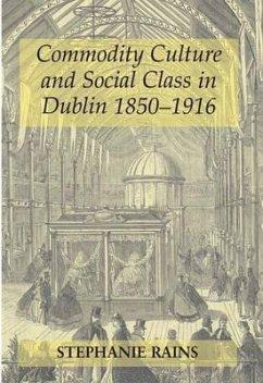 Commodity Culture and Social Class in Dublin 1850-1916 - Rains, Stephanie