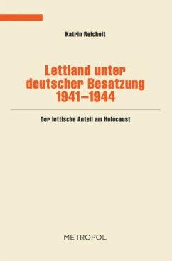 Lettland unter deutscher Besatzung 1941-1944 - Reichelt, Kathrin