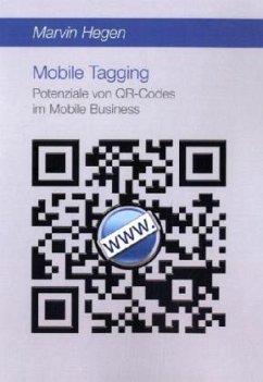 Mobile Tagging: Potenziale von QR-Codes im Mobile Business - Hegen, Marvin