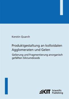 Produktgestaltung an kolloidalen Agglomeraten und Gelen : Gelierung und Fragmentierung anorganisch gefällten Siliciumdioxids