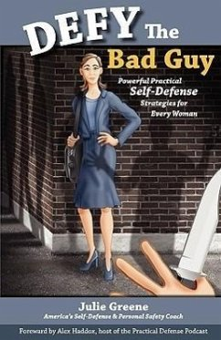Defy the Bad Guy Powerful Practical Self-Defense Strategies for Every Woman - Greene, Julie
