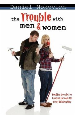 The Trouble with Men & Women - Nokovich, Daniel