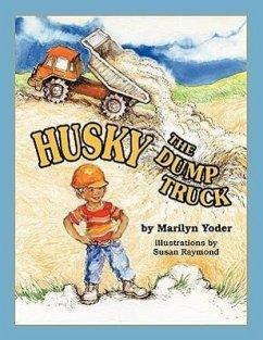 Husky the Dump Truck - Yoder, Marilyn