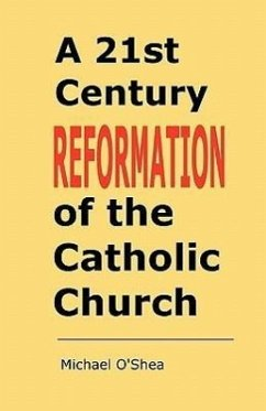 A 21st Century Reformation of the Catholic Church. - O'Shea, Michael