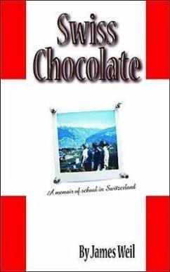 Swiss Chocolate: A Memoir of School in Switzerland - Weil, James W.