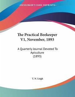 The Practical Beekeeper V1, November, 1893