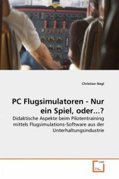 PC Flugsimulatoren - Nur ein Spiel, oder...? - Nagl, Christian