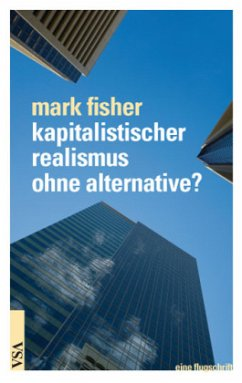 Kapitalistischer Realismus ohne Alternative? - Fisher, Mark