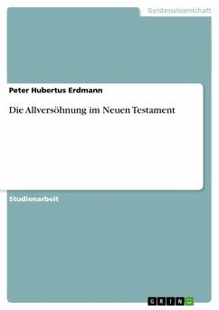 Die Allversöhnung im Neuen Testament - Erdmann, Peter Hubertus