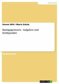 Ratingagenturen - Aufgaben und Kritikpunkte - Witt, Dennis Schulz, Maria