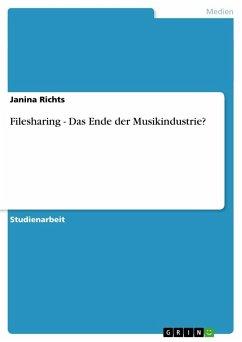 Filesharing - Das Ende der Musikindustrie? - Richts, Janina