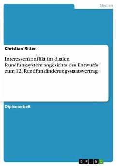 Interessenkonflikt im dualen Rundfunksystem angesichts des Entwurfs zum 12. Rundfunkänderungsstaatsvertrag - Ritter, Christian